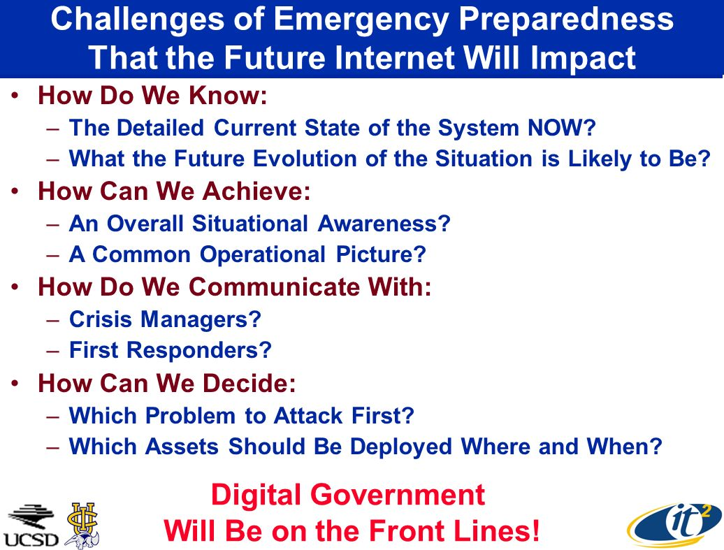 Challenges of Emergency Preparedness That the Future Internet Will Impact How Do We Know: –The Detailed Current State of the System NOW.