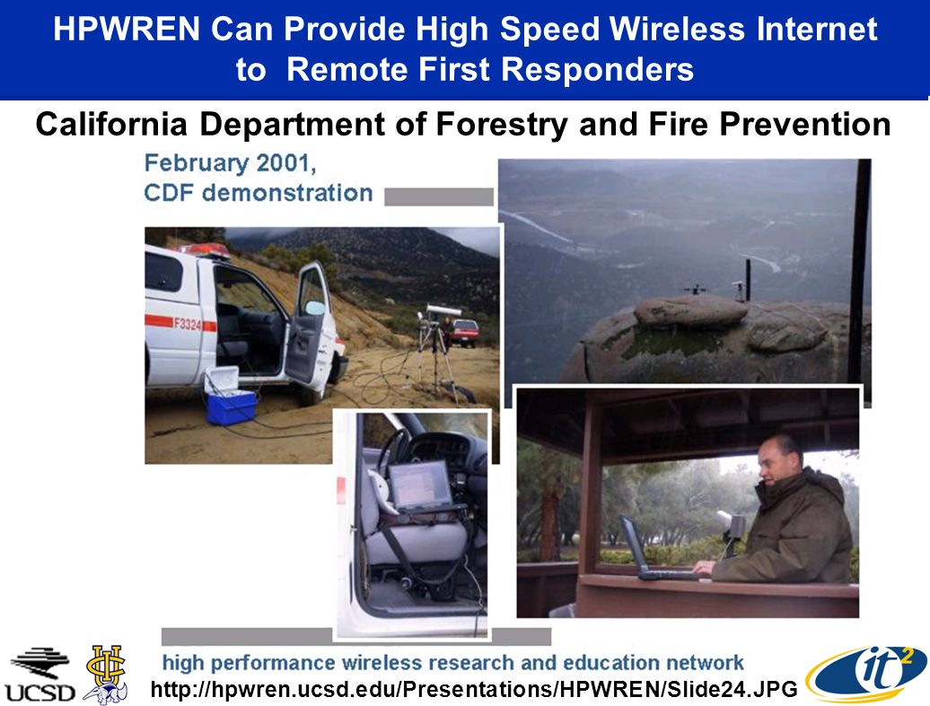 HPWREN Can Provide High Speed Wireless Internet to Remote First Responders http://hpwren.ucsd.edu/Presentations/HPWREN/Slide24.JPG California Department of Forestry and Fire Prevention