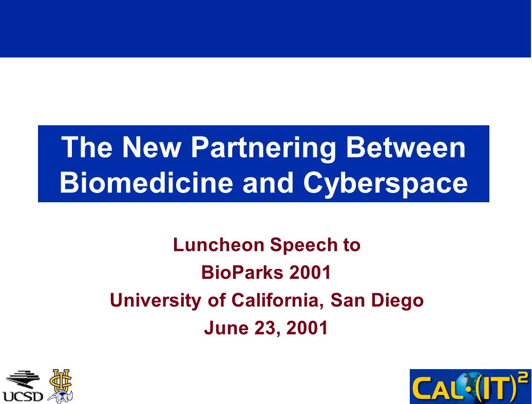 The New Partnering Between Biomedicine and Cyberspace Luncheon Speech to BioParks 2001 University of California, San Diego June 23, 2001