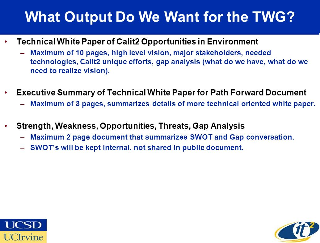 What Output Do We Want for the TWG? Technical White Paper of Calit2 Opportunities in Environment –Maximum of 10 pages, high level vision, major stakeh