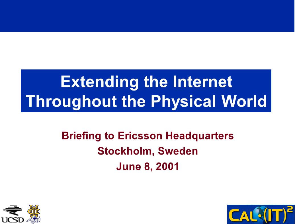 Extending the Internet Throughout the Physical World Briefing to Ericsson Headquarters Stockholm, Sweden June 8, 2001