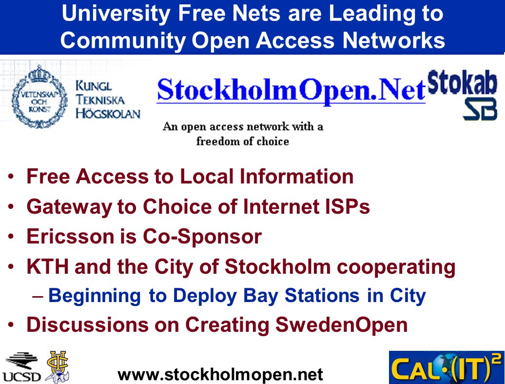 University Free Nets are Leading to Community Open Access Networks Free Access to Local Information Gateway to Choice of Internet ISPs Ericsson is Co-Sponsor KTH and the City of Stockholm cooperating –Beginning to Deploy Bay Stations in City Discussions on Creating SwedenOpen www.stockholmopen.net