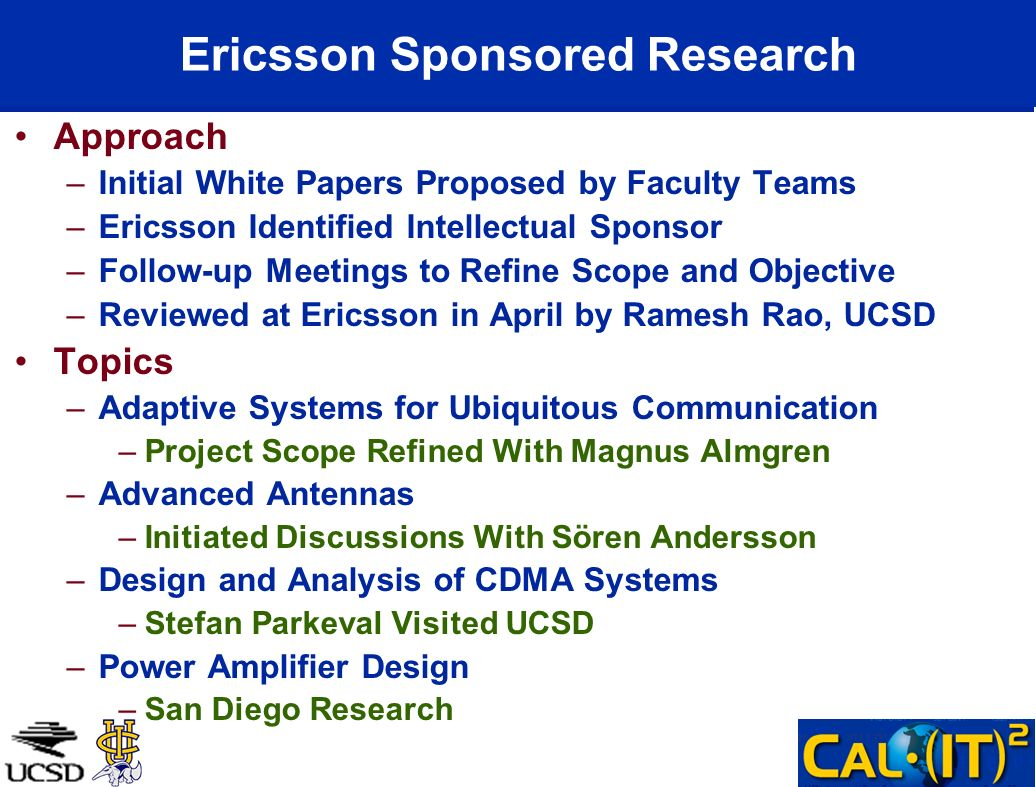 Ericsson Sponsored Research Approach –Initial White Papers Proposed by Faculty Teams –Ericsson Identified Intellectual Sponsor –Follow-up Meetings to