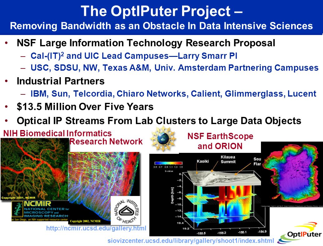 The OptIPuter Project – Removing Bandwidth as an Obstacle In Data Intensive Sciences NSF Large Information Technology Research Proposal –Cal-(IT) 2 an