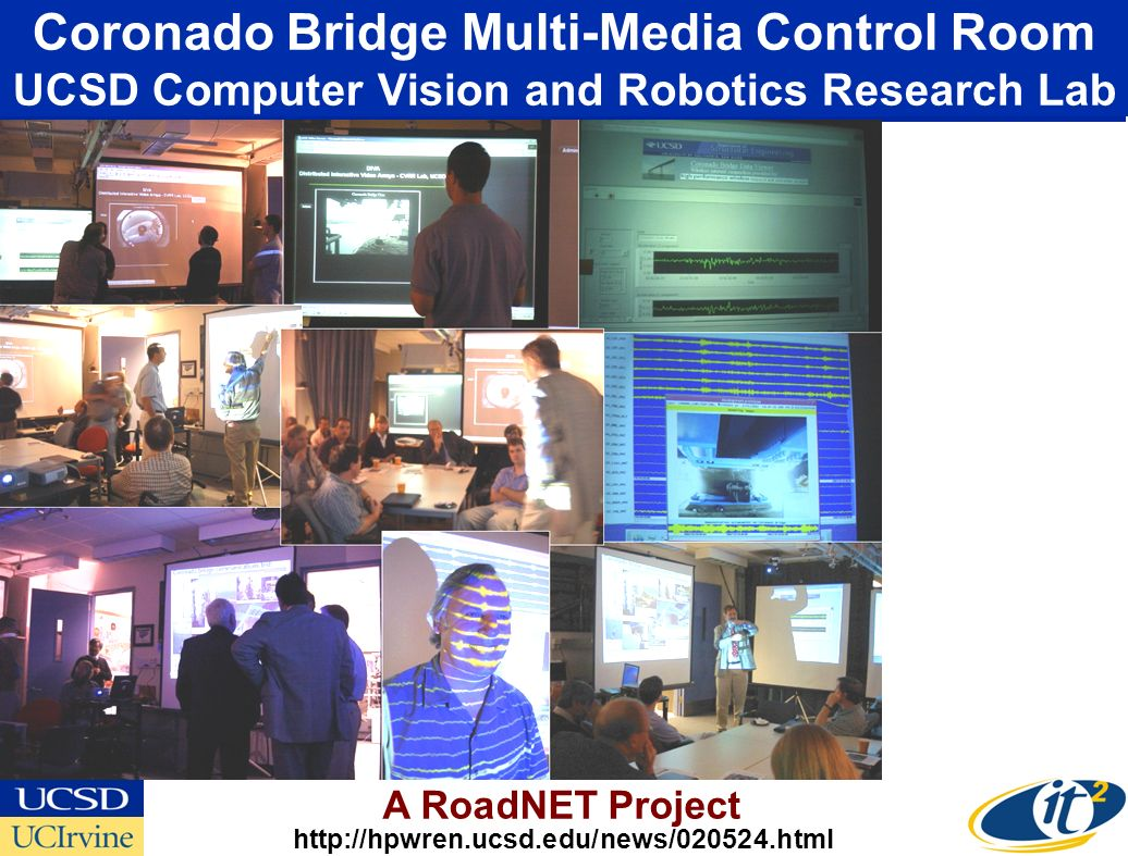 Coronado Bridge Multi-Media Control Room UCSD Computer Vision and Robotics Research Lab http://hpwren.ucsd.edu/news/020524.html A RoadNET Project