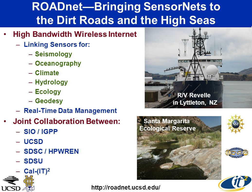 ROADnetBringing SensorNets to the Dirt Roads and the High Seas High Bandwidth Wireless Internet –Linking Sensors for: –Seismology –Oceanography –Clima