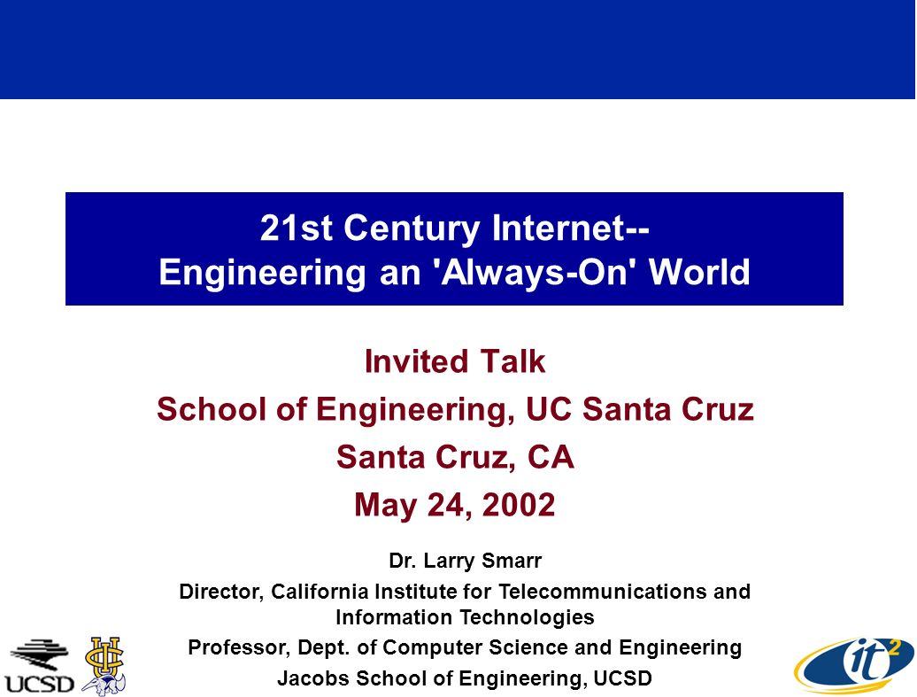 21st Century Internet-- Engineering an Always-On World Invited Talk School of Engineering, UC Santa Cruz Santa Cruz, CA May 24, 2002 Dr.