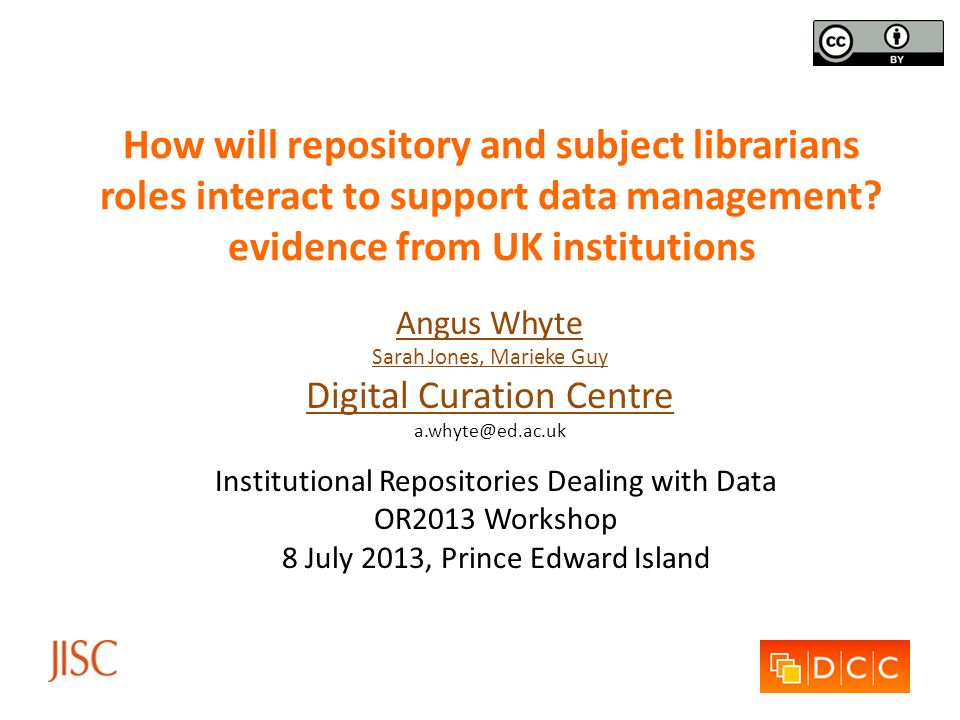 How will repository and subject librarians roles interact to support data management? evidence from UK institutions Angus Whyte Sarah Jones, Marieke G
