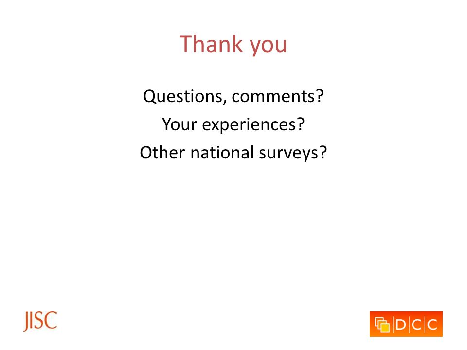 Thank you Questions, comments? Your experiences? Other national surveys?