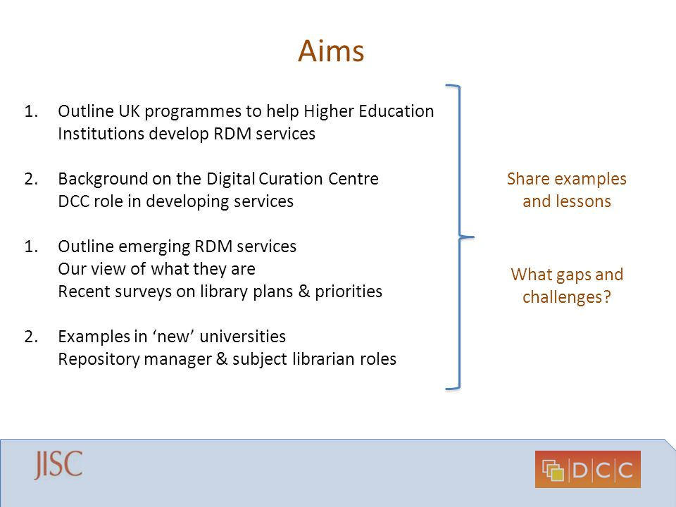 Aims 1.Outline UK programmes to help Higher Education Institutions develop RDM services 2.Background on the Digital Curation Centre DCC role in develo