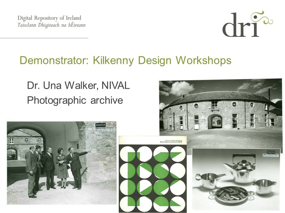 DRI Presentation Dr. Una Walker, NIVAL Photographic archive Demonstrator: Kilkenny Design Workshops