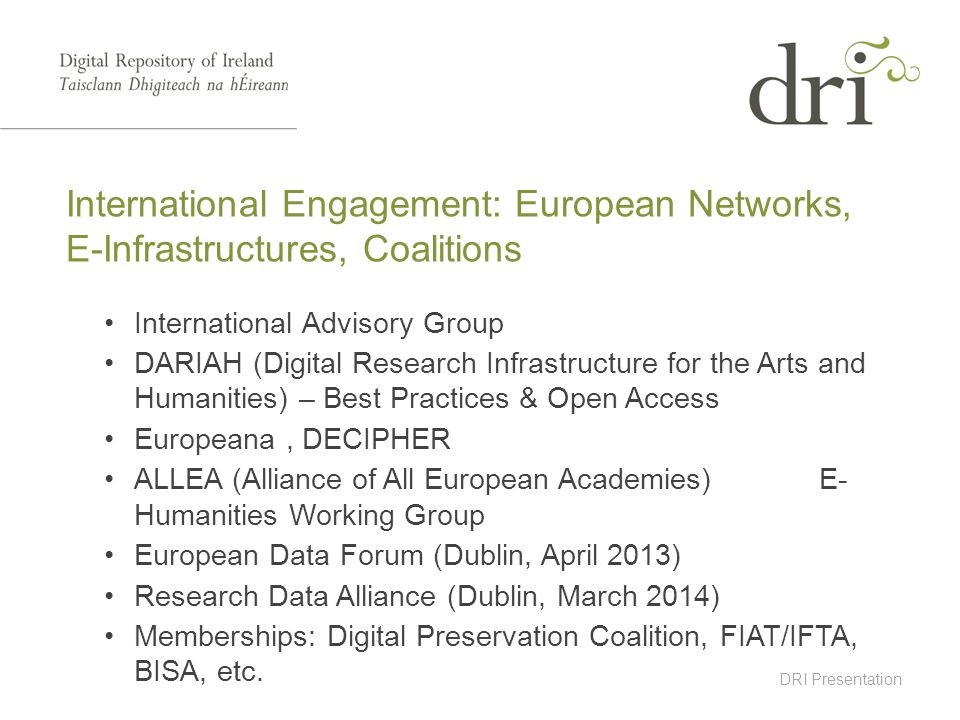DRI Presentation International Advisory Group DARIAH (Digital Research Infrastructure for the Arts and Humanities) – Best Practices & Open Access Euro