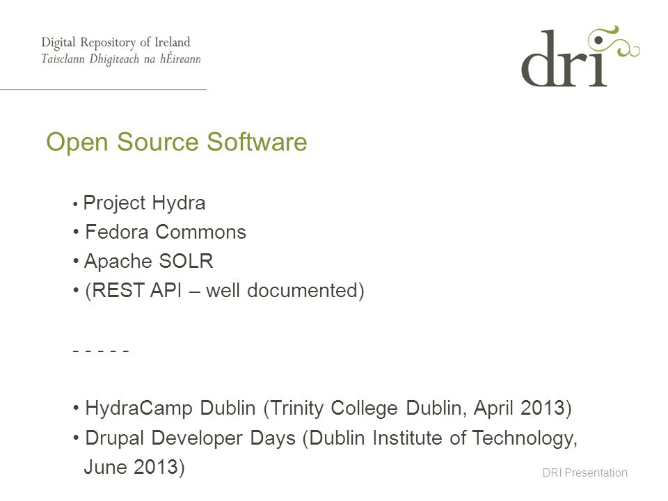 DRI Presentation Open Source Software Project Hydra Fedora Commons Apache SOLR (REST API – well documented) - - - - - HydraCamp Dublin (Trinity Colleg