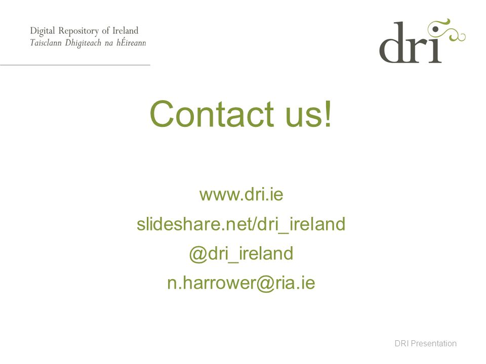 DRI Presentation Contact us! www.dri.ie slideshare.net/dri_ireland @dri_ireland n.harrower@ria.ie