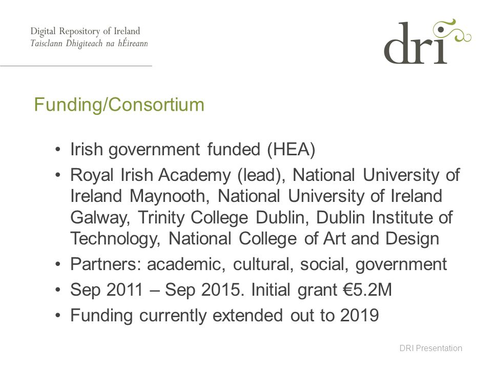DRI Presentation Irish government funded (HEA) Royal Irish Academy (lead), National University of Ireland Maynooth, National University of Ireland Gal