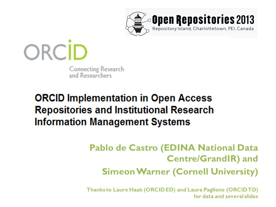 Pablo de Castro (EDINA National Data Centre/GrandIR) and Simeon Warner (Cornell University) Thanks to Laure Haak (ORCID ED) and Laura Paglione (ORCID TD) for data and several slides