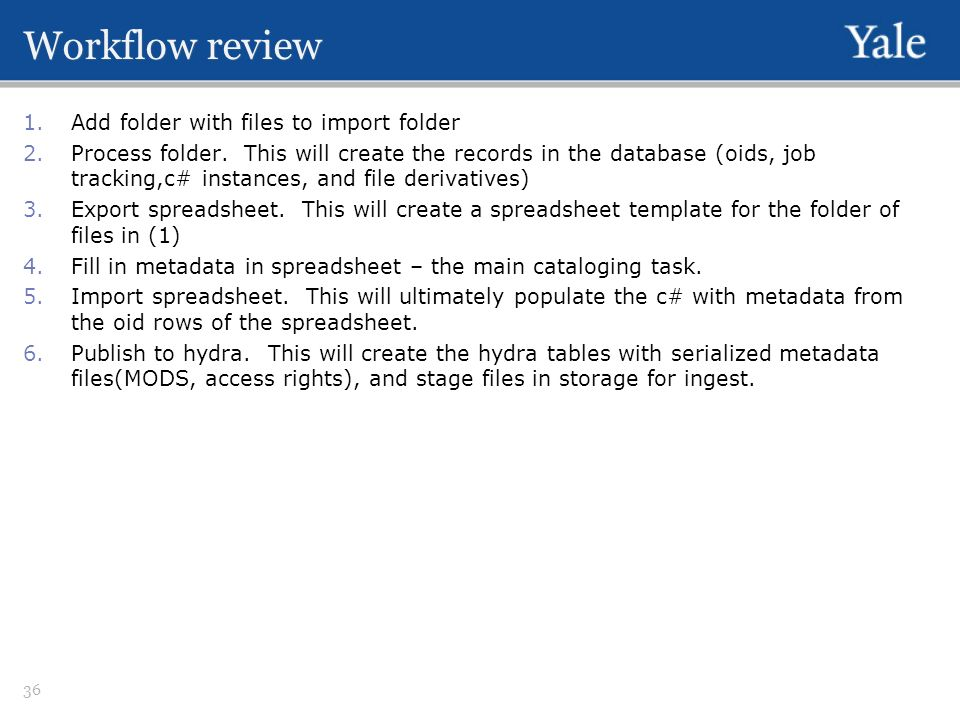 Workflow review 1.Add folder with files to import folder 2.Process folder. This will create the records in the database (oids, job tracking,c# instanc
