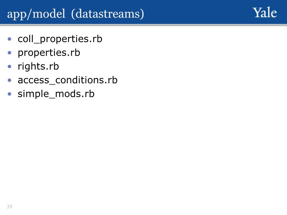 app/model (datastreams) coll_properties.rb properties.rb rights.rb access_conditions.rb simple_mods.rb 39