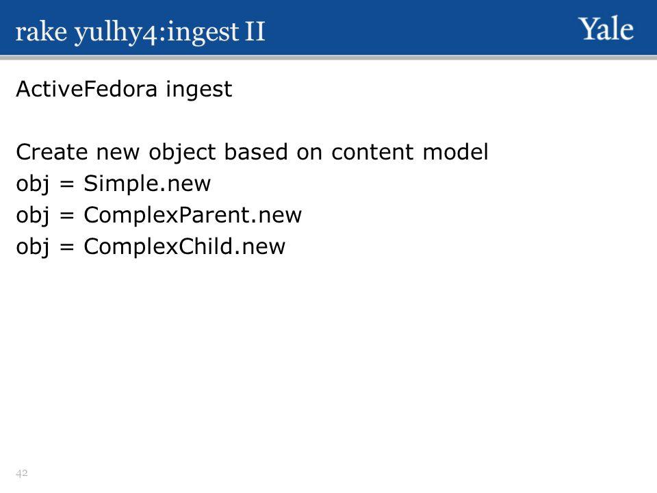 rake yulhy4:ingest II ActiveFedora ingest Create new object based on content model obj = Simple.new obj = ComplexParent.new obj = ComplexChild.new 42