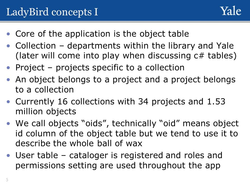 LadyBird concepts I Core of the application is the object table Collection – departments within the library and Yale (later will come into play when d