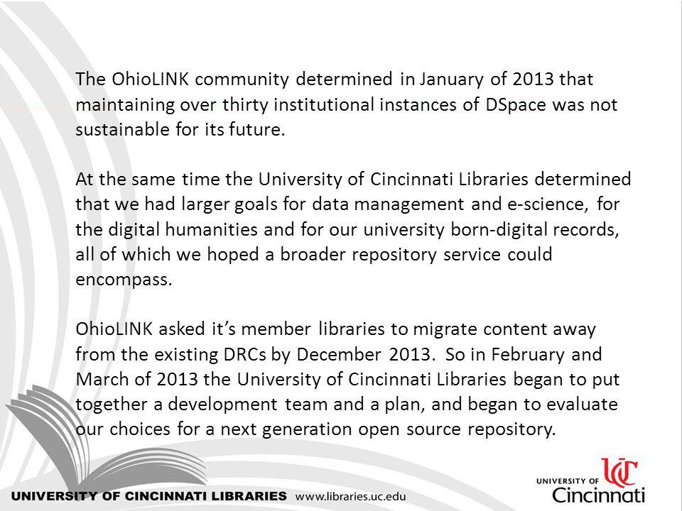 The OhioLINK community determined in January of 2013 that maintaining over thirty institutional instances of DSpace was not sustainable for its future