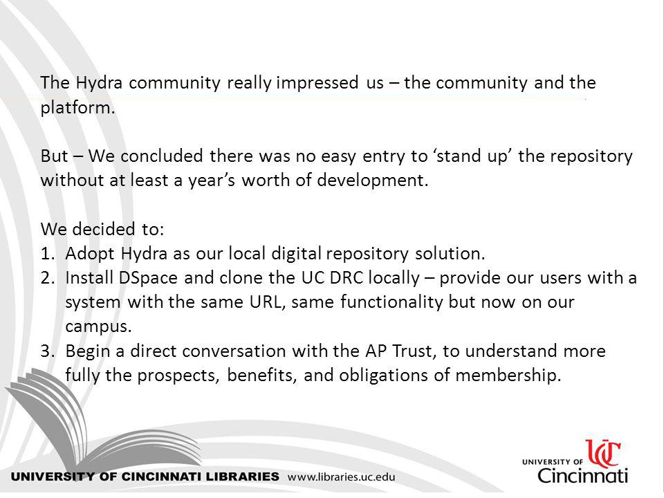 The Hydra community really impressed us – the community and the platform. But – We concluded there was no easy entry to stand up the repository withou