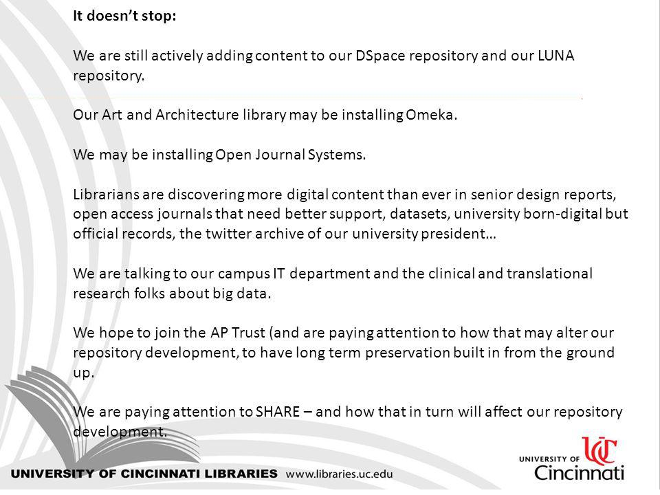 It doesnt stop: We are still actively adding content to our DSpace repository and our LUNA repository.
