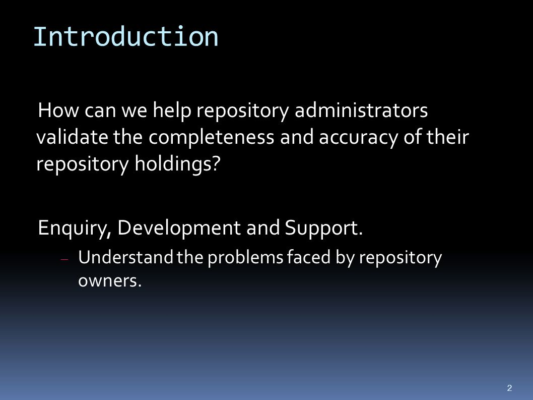 Introduction How can we help repository administrators validate the completeness and accuracy of their repository holdings.