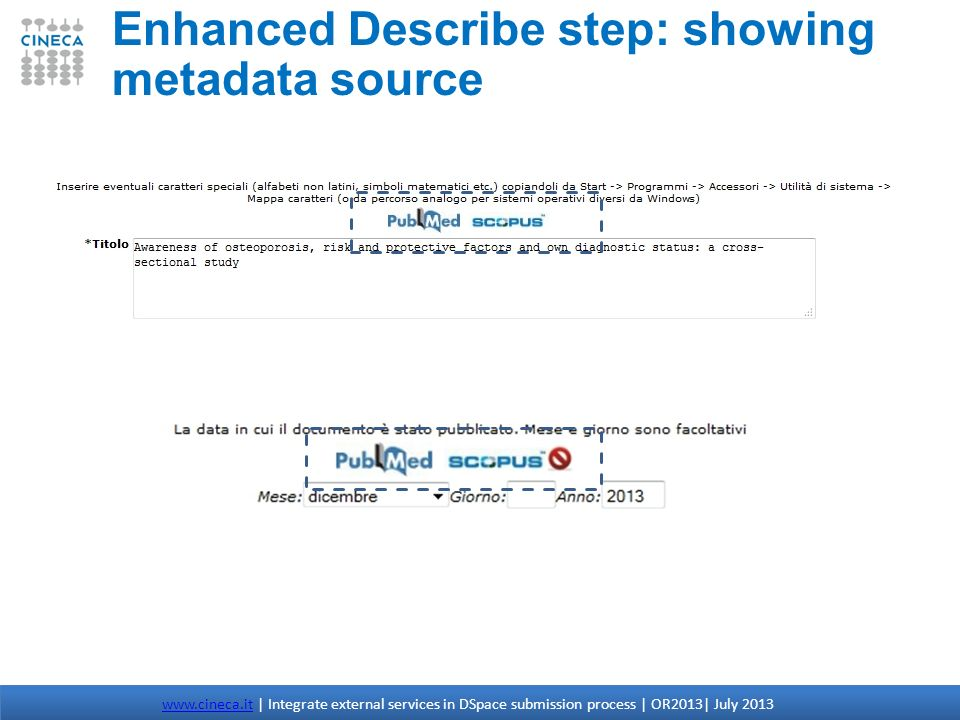 Enhanced Describe step: showing metadata source www.cineca.itwww.cineca.it | Integrate external services in DSpace submission process | OR2013| July 2