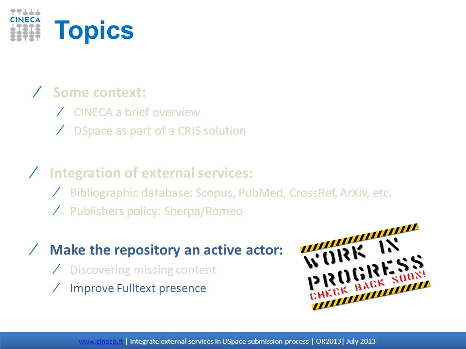Topics Integration of external services: Bibliographic database: Scopus, PubMed, CrossRef, ArXiv, etc. Publishers policy: Sherpa/Romeo www.cineca.itww