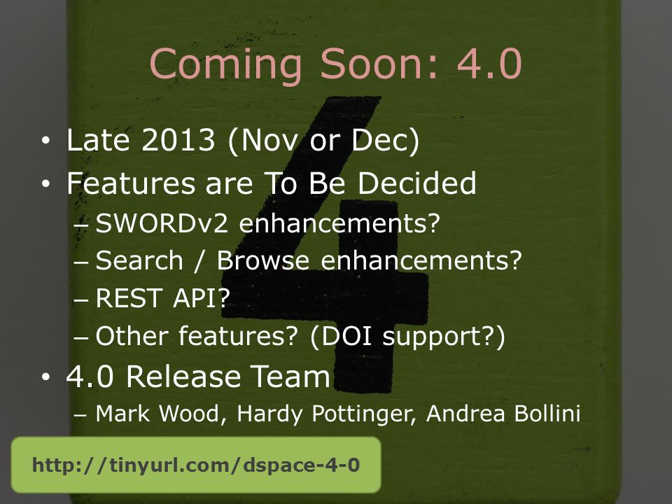 Coming Soon: 4.0 Late 2013 (Nov or Dec) Features are To Be Decided – SWORDv2 enhancements.