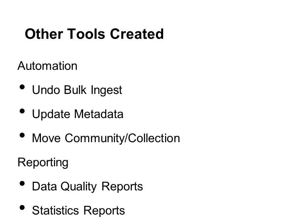 Other Tools Created Automation Undo Bulk Ingest Update Metadata Move Community/Collection Reporting Data Quality Reports Statistics Reports