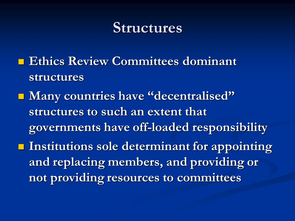 Structures Ethics Review Committees dominant structures Ethics Review Committees dominant structures Many countries have decentralised structures to s