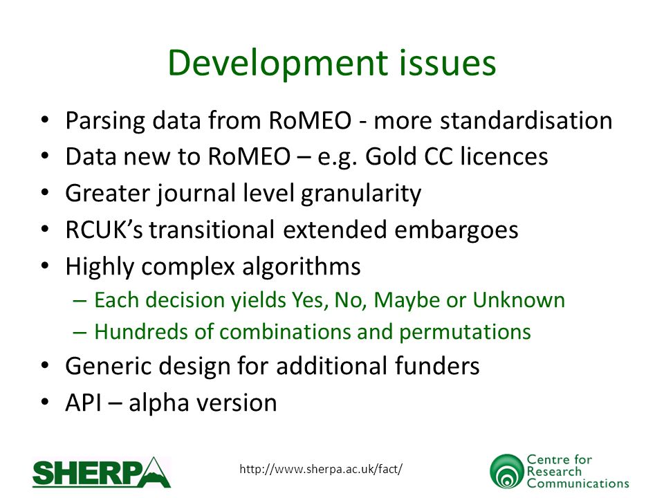 http://www.sherpa.ac.uk/fact/ Development issues Parsing data from RoMEO - more standardisation Data new to RoMEO – e.g.