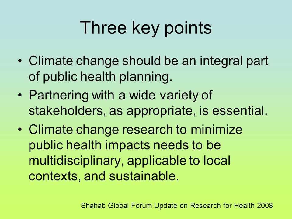 Three key points Climate change should be an integral part of public health planning.