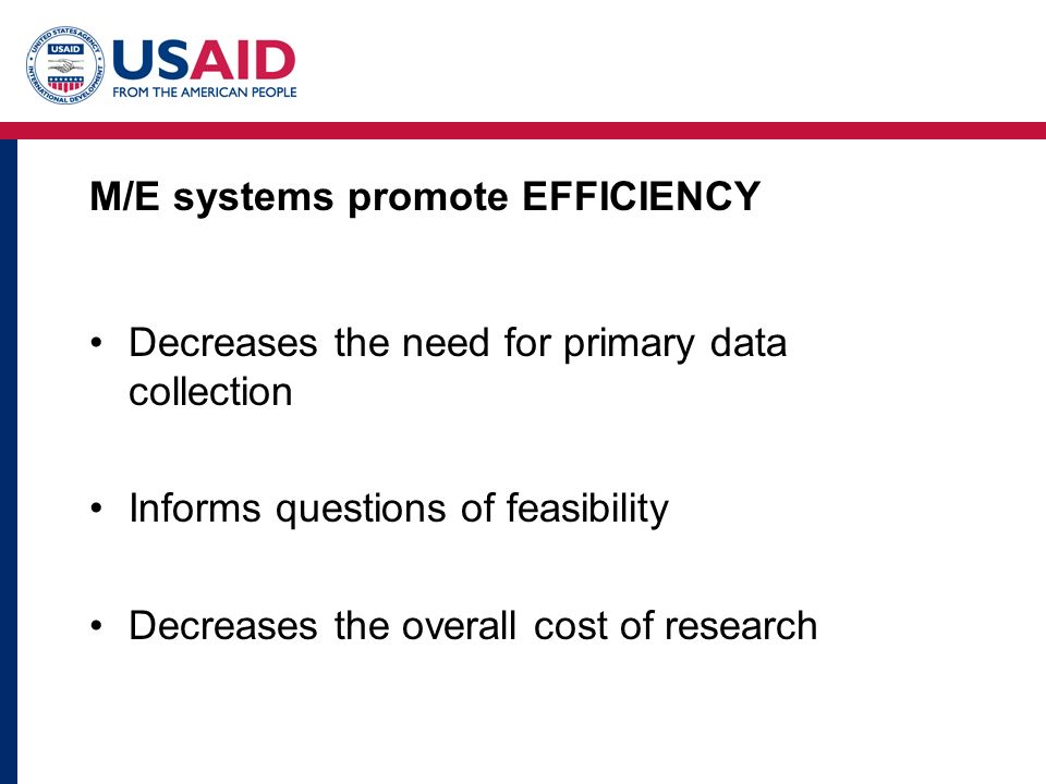 M/E systems promote EFFICIENCY Decreases the need for primary data collection Informs questions of feasibility Decreases the overall cost of research