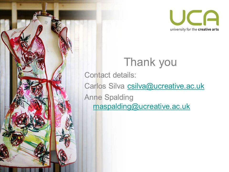 Thank you Contact details: Carlos Silva csilva@ucreative.ac.ukcsilva@ucreative.ac.uk Anne Spalding maspalding@ucreative.ac.uk maspalding@ucreative.ac.