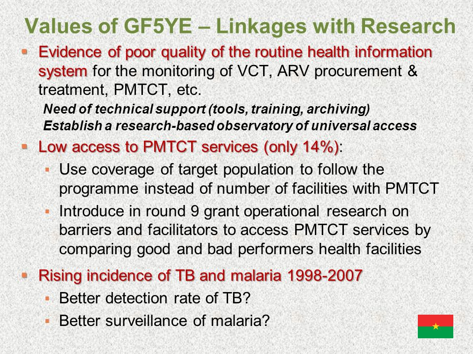 Values of GF5YE – Linkages with Research Evidence of poor quality of the routine health information system Evidence of poor quality of the routine health information system for the monitoring of VCT, ARV procurement & treatment, PMTCT, etc.