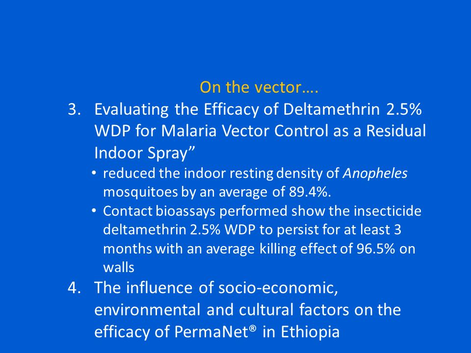 On the vector…. 3.Evaluating the Efficacy of Deltamethrin 2.5% WDP for Malaria Vector Control as a Residual Indoor Spray reduced the indoor resting de