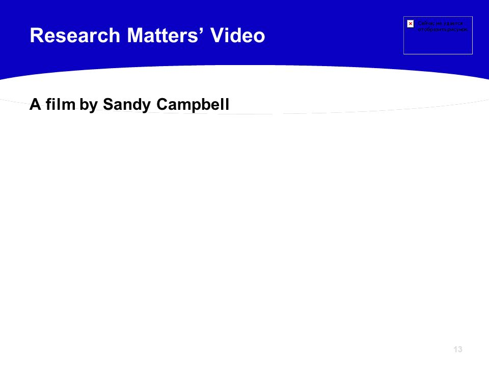 13 A film by Sandy Campbell Research Matters Video