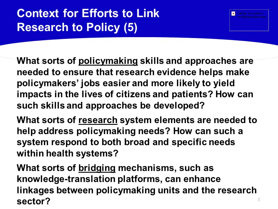 8 What sorts of policymaking skills and approaches are needed to ensure that research evidence helps make policymakers jobs easier and more likely to