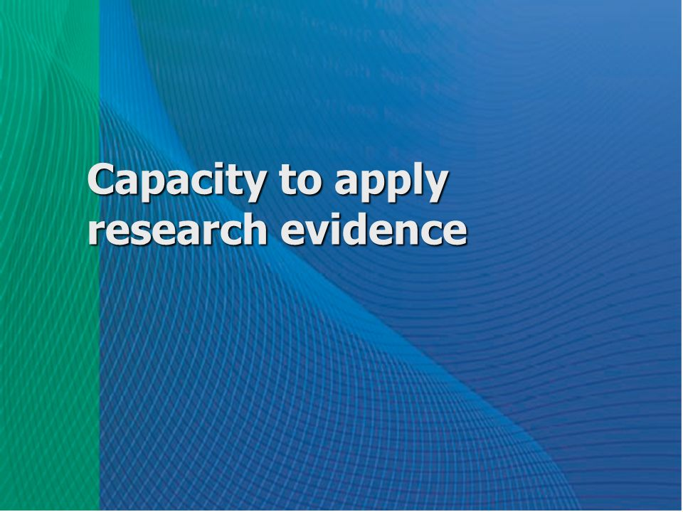 Capacity to apply research evidence