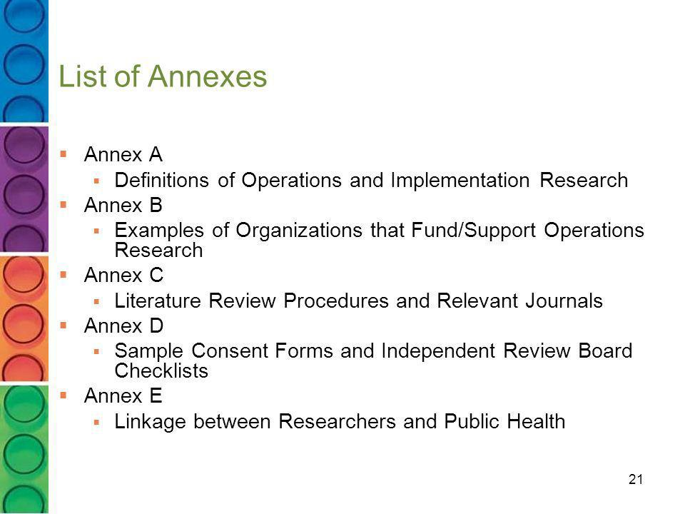 21 List of Annexes Annex A Definitions of Operations and Implementation Research Annex B Examples of Organizations that Fund/Support Operations Resear
