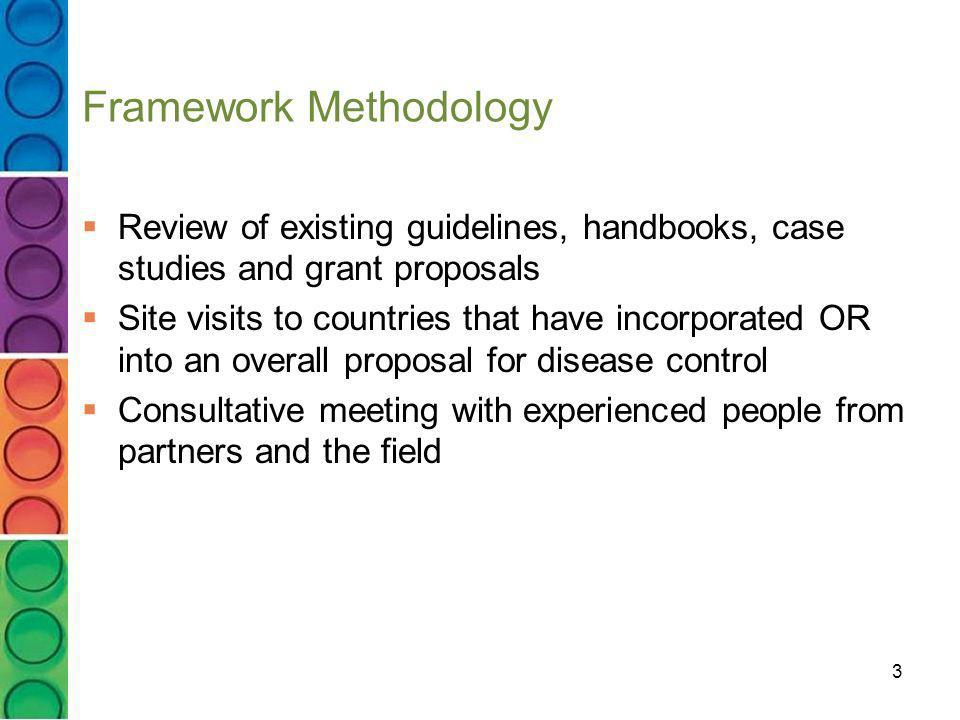 3 Framework Methodology Review of existing guidelines, handbooks, case studies and grant proposals Site visits to countries that have incorporated OR