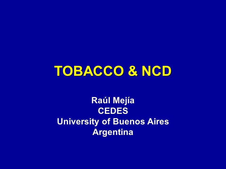 TOBACCO & NCD Raúl Mejía CEDES University of Buenos Aires Argentina