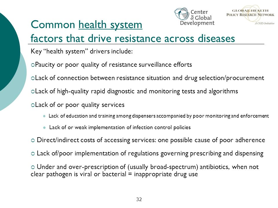 32 Common health system factors that drive resistance across diseases Key health system drivers include: Paucity or poor quality of resistance surveil