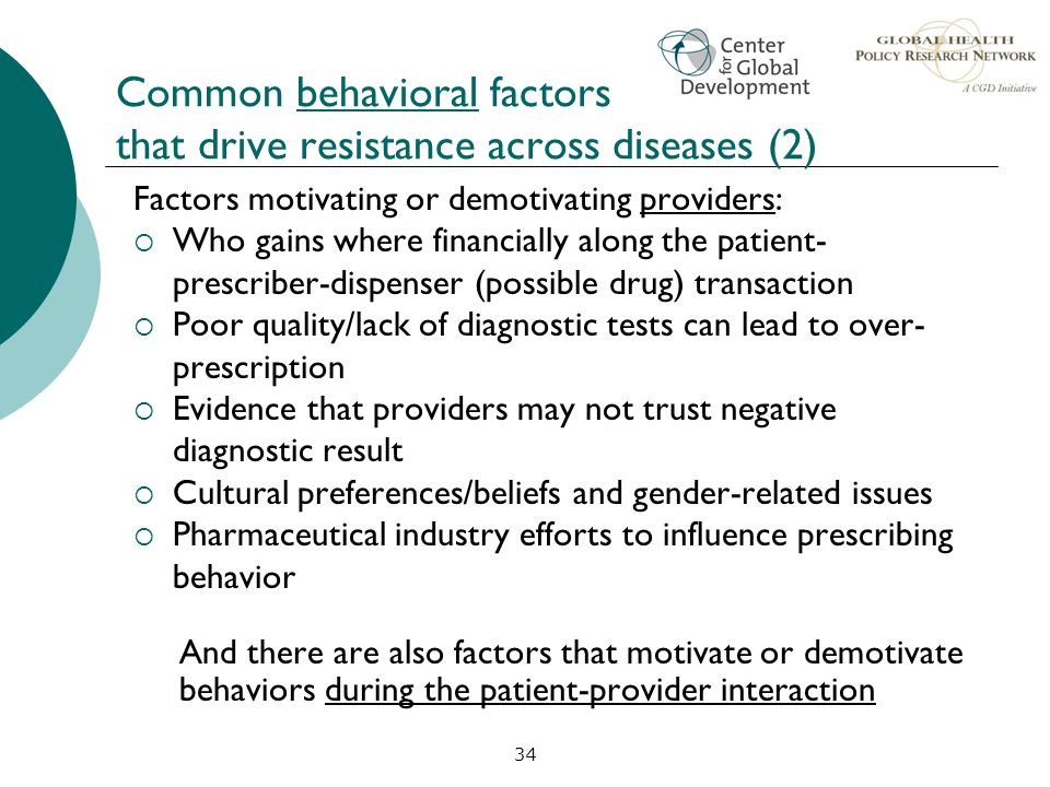 34 Common behavioral factors that drive resistance across diseases (2) Factors motivating or demotivating providers: Who gains where financially along