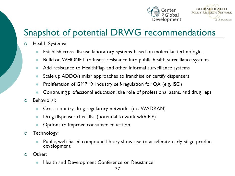 Snapshot of potential DRWG recommendations Health Systems: Establish cross-disease laboratory systems based on molecular technologies Build on WHONET