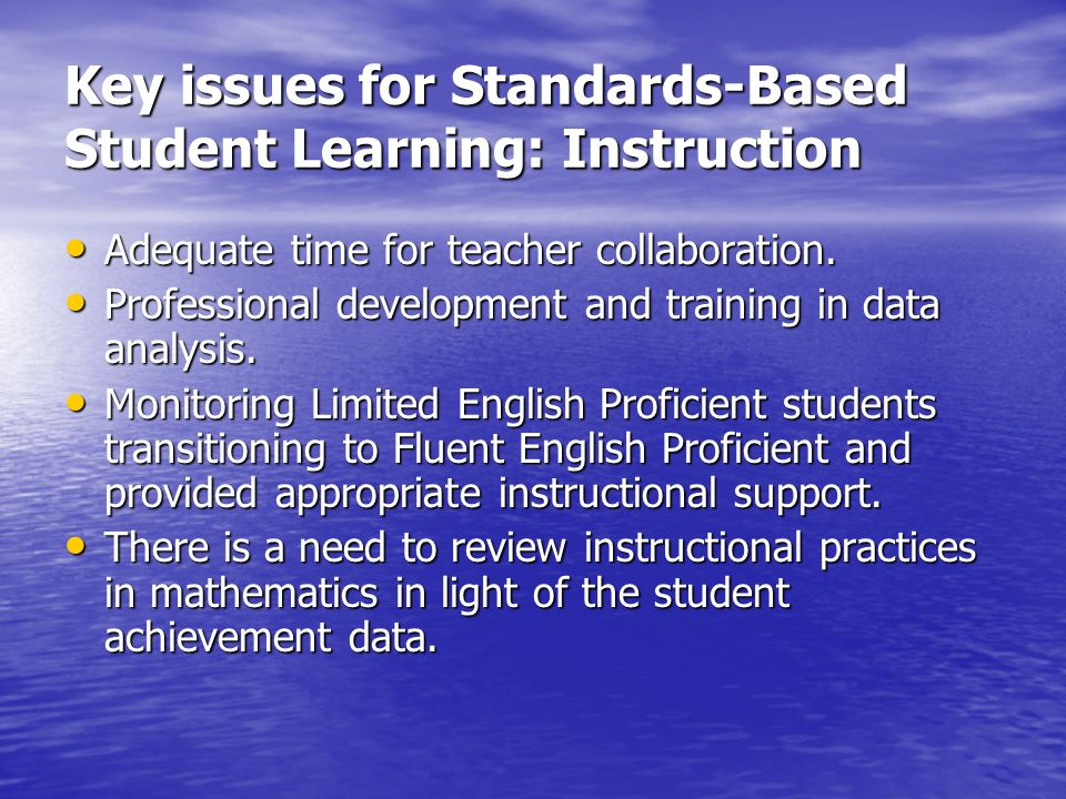 Key issues for Standards-Based Student Learning: Instruction Adequate time for teacher collaboration.