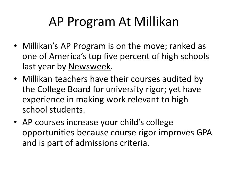 AP Program At Millikan Millikans AP Program is on the move; ranked as one of Americas top five percent of high schools last year by Newsweek. Millikan